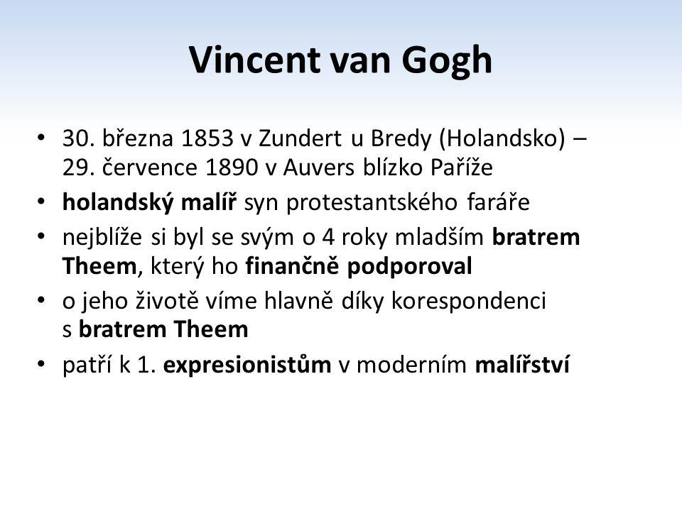 Vincent van Gogh 30. března 1853 v Zundert u Bredy (Holandsko) – 29. července 1890 v Auvers blízko Paříže.
