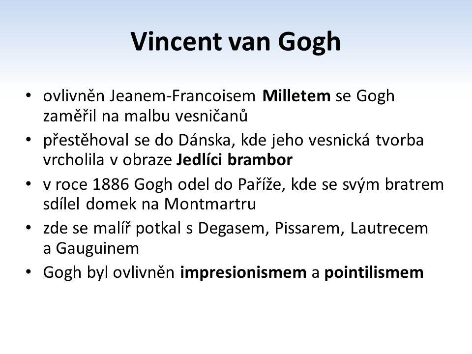 Vincent van Gogh ovlivněn Jeanem-Francoisem Milletem se Gogh zaměřil na malbu vesničanů.