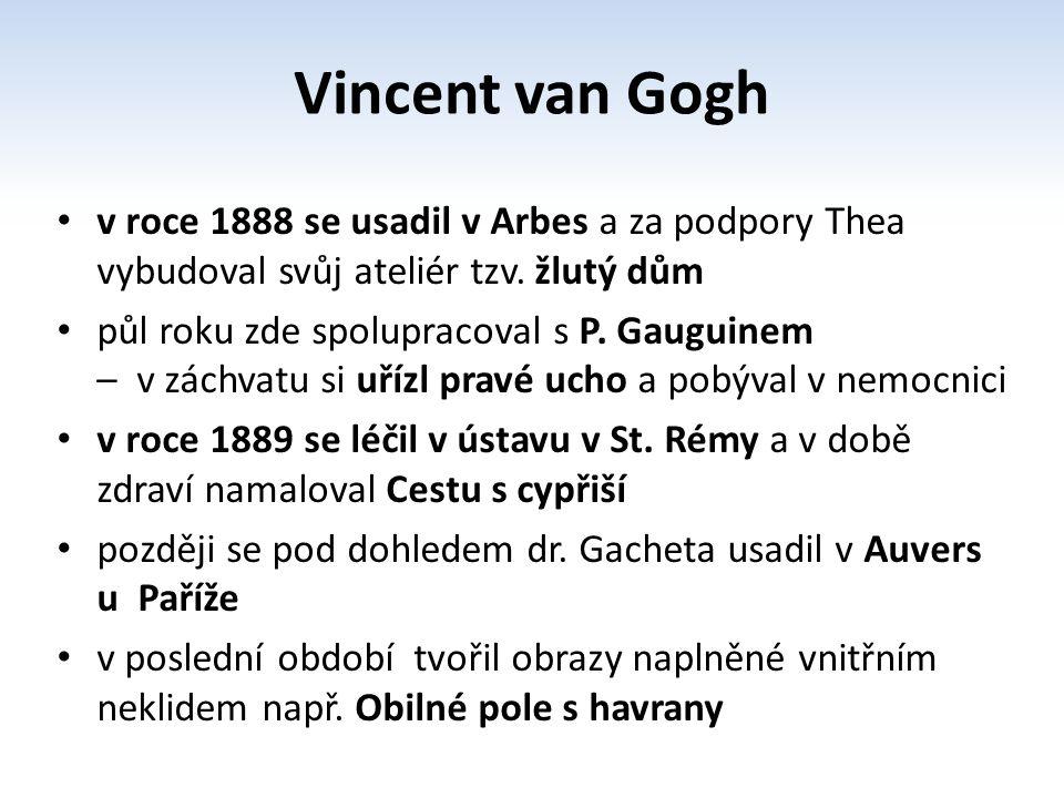 Vincent van Gogh v roce 1888 se usadil v Arbes a za podpory Thea vybudoval svůj ateliér tzv. žlutý dům.