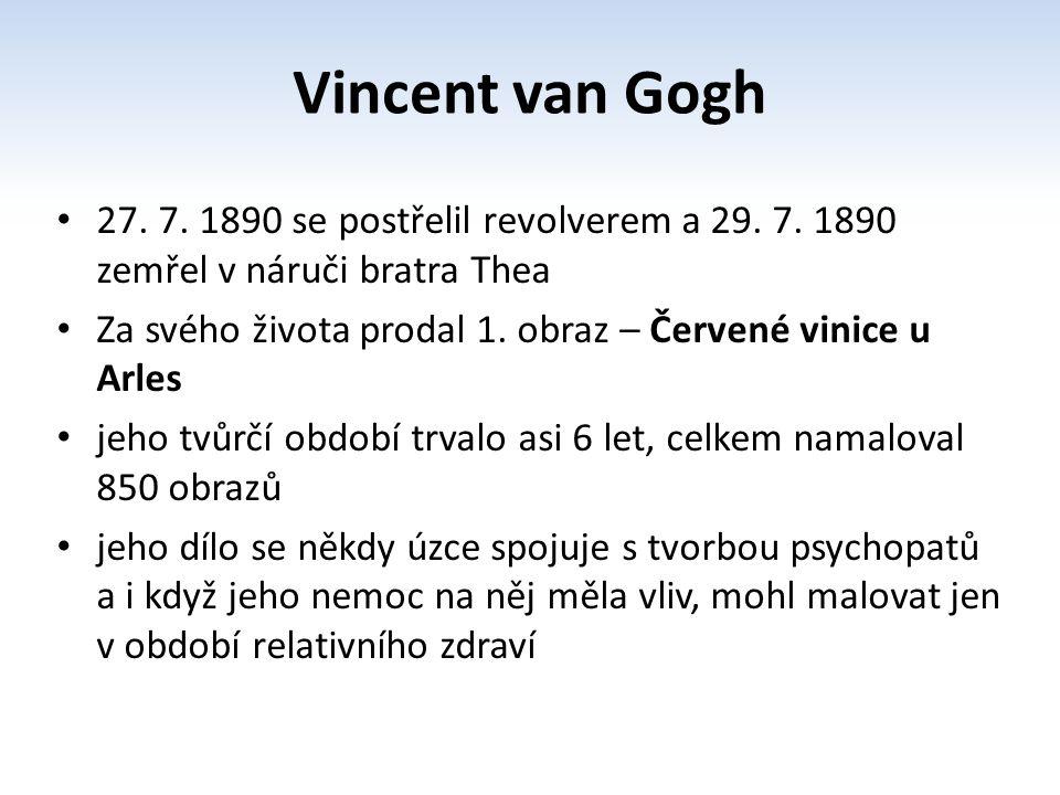 Vincent van Gogh 27. 7. 1890 se postřelil revolverem a 29. 7. 1890 zemřel v náruči bratra Thea.