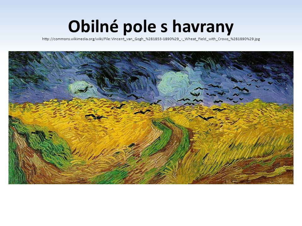 Obilné pole s havrany http://commons.wikimedia.org/wiki/File:Vincent_van_Gogh_%281853-1890%29_-_Wheat_Field_with_Crows_%281890%29.jpg.