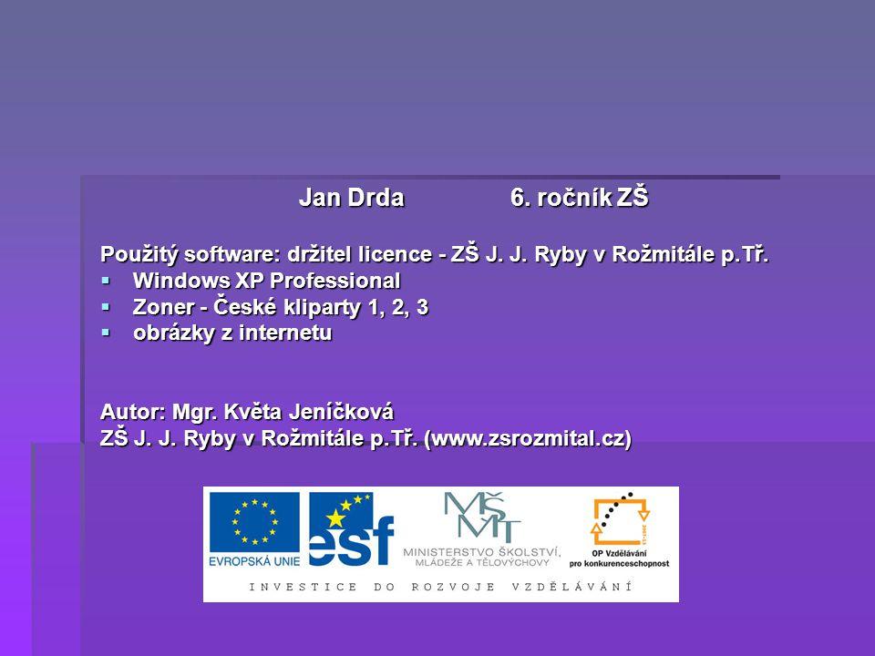 Jan Drda 6. ročník ZŠ Použitý software: držitel licence - ZŠ J. J. Ryby v Rožmitále p.Tř.