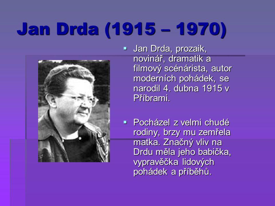 Jan Drda (1915 – 1970) Jan Drda, prozaik, novinář, dramatik a filmový scénárista, autor moderních pohádek, se narodil 4. dubna 1915 v Příbrami.