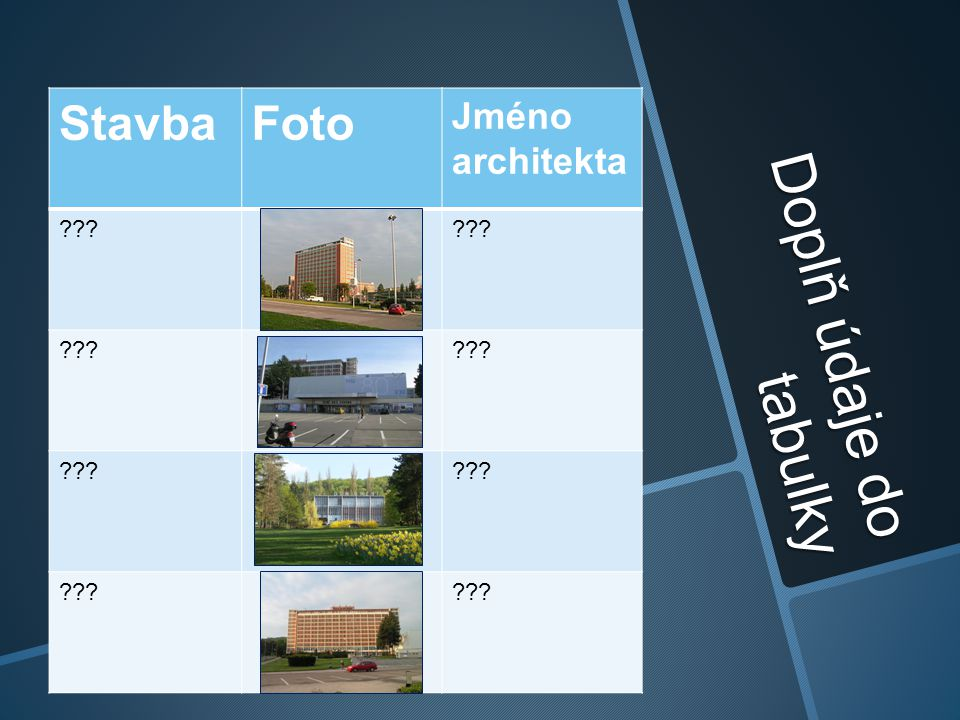 Stavba Foto Jméno architekta Doplň údaje do tabulky