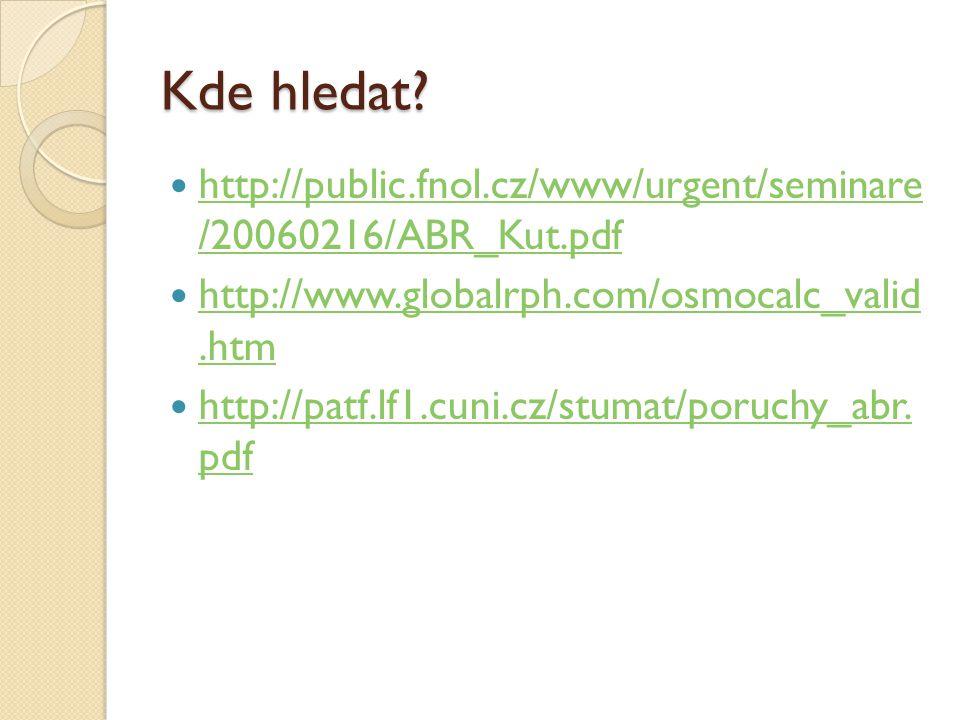 Kde hledat http://public.fnol.cz/www/urgent/seminare /20060216/ABR_Kut.pdf. http://www.globalrph.com/osmocalc_valid .htm.