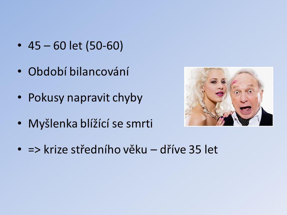 45 – 60 let (50-60) Období bilancování. Pokusy napravit chyby.