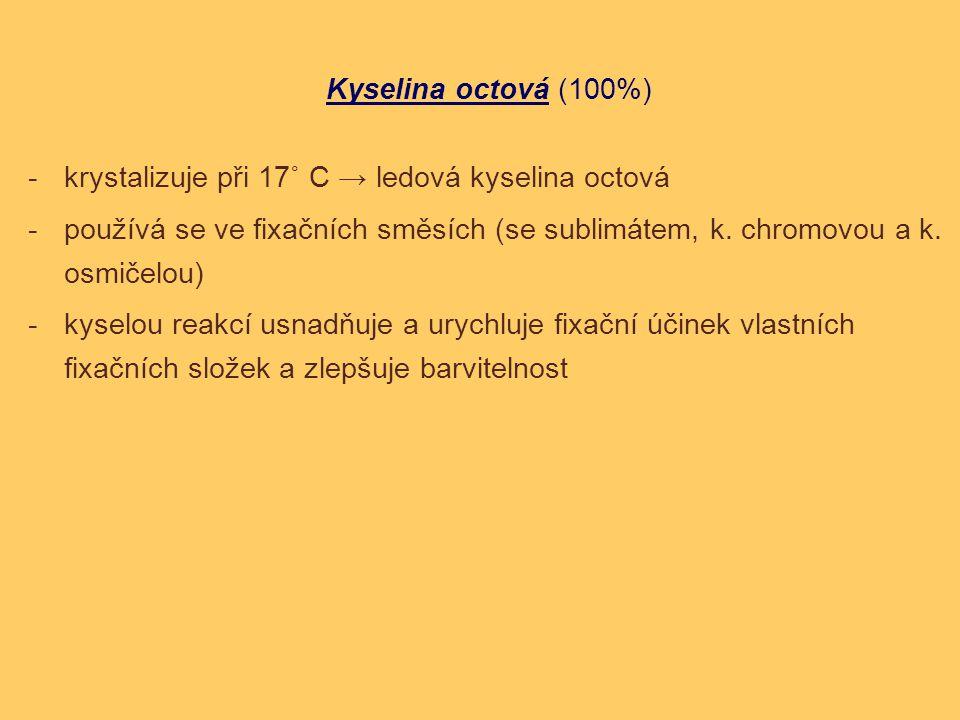 Kyselina octová (100%) krystalizuje při 17˚ C → ledová kyselina octová. používá se ve fixačních směsích (se sublimátem, k. chromovou a k. osmičelou)