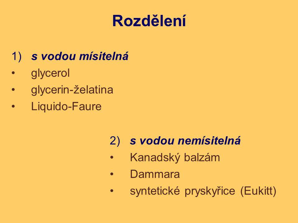 Rozdělení 1) s vodou mísitelná glycerol glycerin-želatina