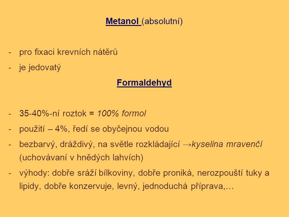 Metanol (absolutní) pro fixaci krevních nátěrů. je jedovatý. Formaldehyd. 35-40%-ní roztok = 100% formol.