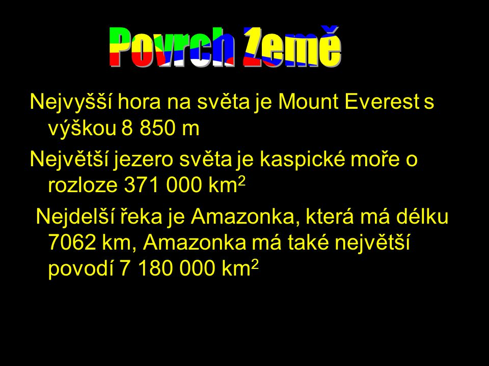 Povrch Země Nejvyšší hora na světa je Mount Everest s výškou 8 850 m