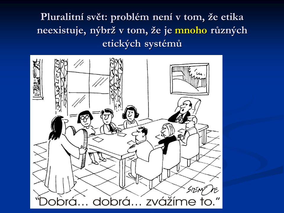 Pluralitní svět: problém není v tom, že etika neexistuje, nýbrž v tom, že je mnoho různých etických systémů