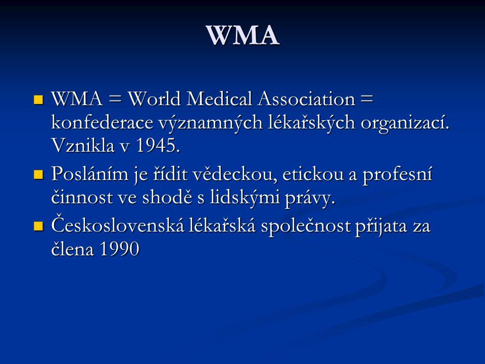 WMA WMA = World Medical Association = konfederace významných lékařských organizací. Vznikla v 1945.