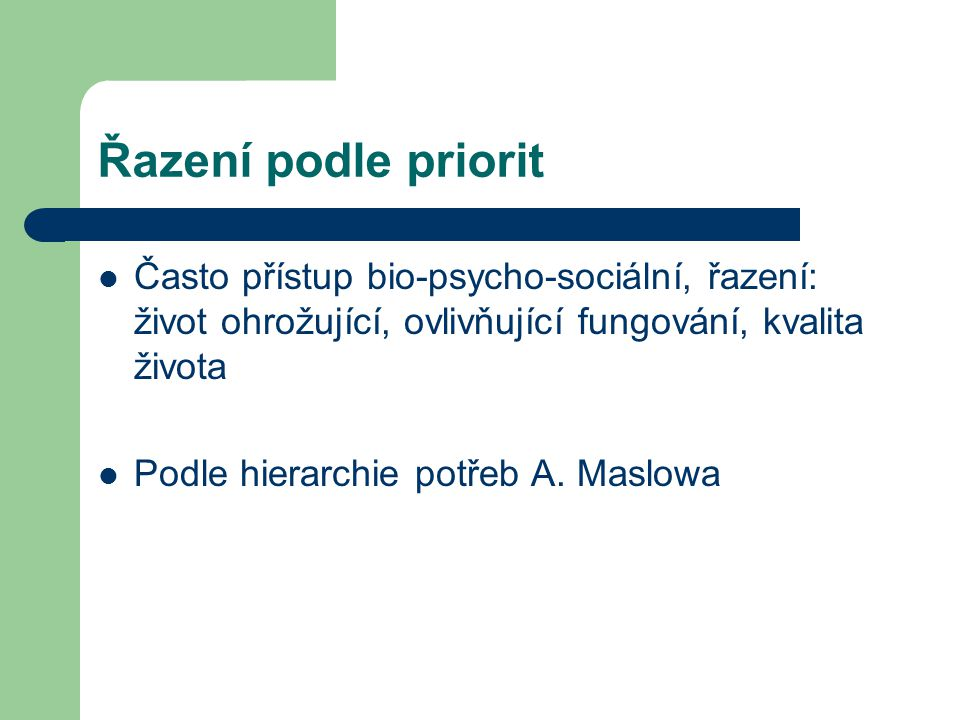 Řazení podle priorit Často přístup bio-psycho-sociální, řazení: život ohrožující, ovlivňující fungování, kvalita života.