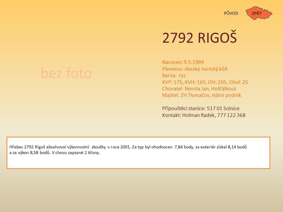 2792 RIGOŠ bez foto Narozen: 9.5.1999 Plemeno: slezský norický kůň