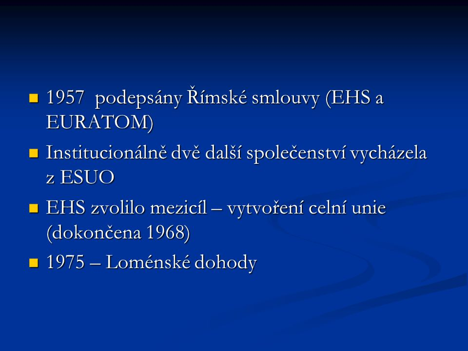 1957 podepsány Římské smlouvy (EHS a EURATOM)