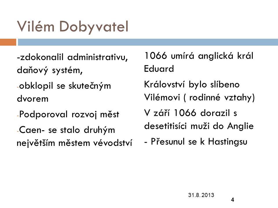 Vilém Dobyvatel -zdokonalil administrativu, daňový systém, obklopil se skutečným dvorem. Podporoval rozvoj měst.