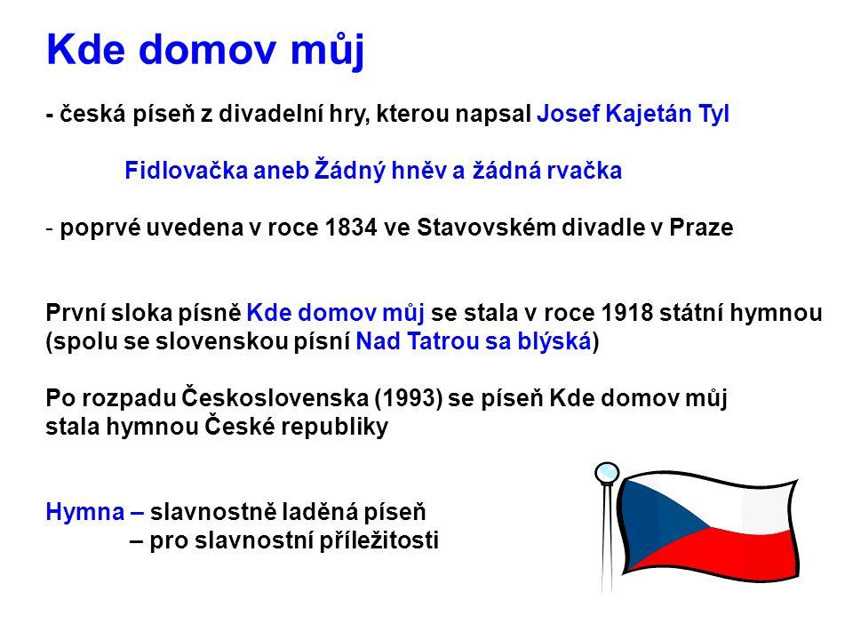 Kde domov můj - česká píseň z divadelní hry, kterou napsal Josef Kajetán Tyl. Fidlovačka aneb Žádný hněv a žádná rvačka.