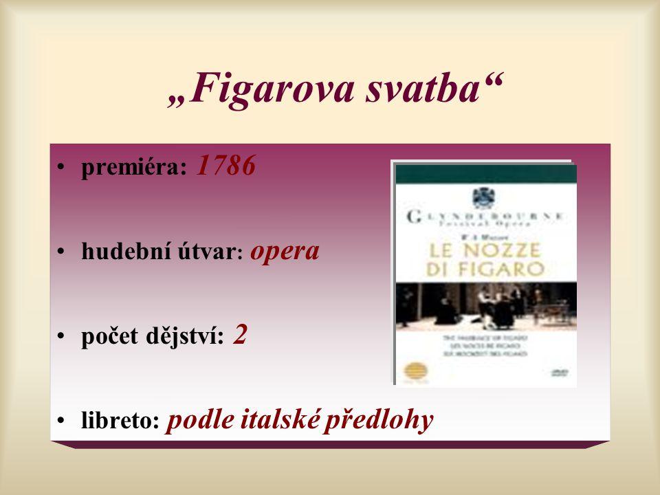 """""""Figarova svatba premiéra: 1786 hudební útvar: opera počet dějství: 2"""