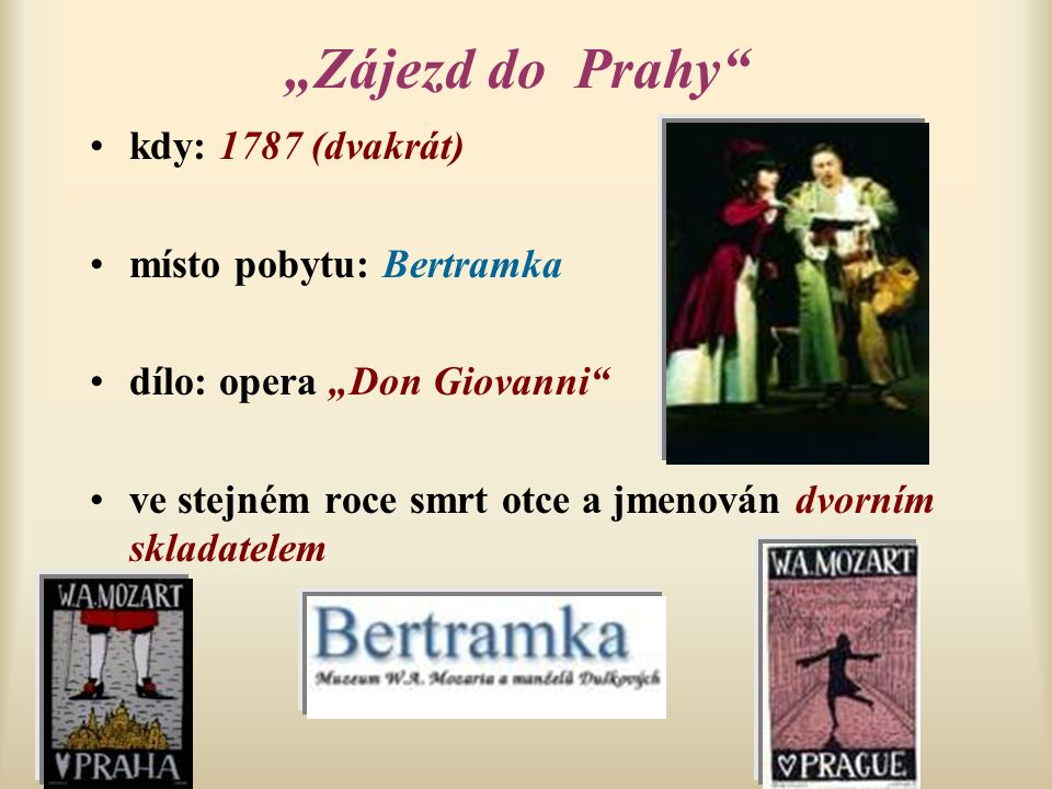 """""""Zájezd do Prahy kdy: 1787 (dvakrát) místo pobytu: Bertramka"""