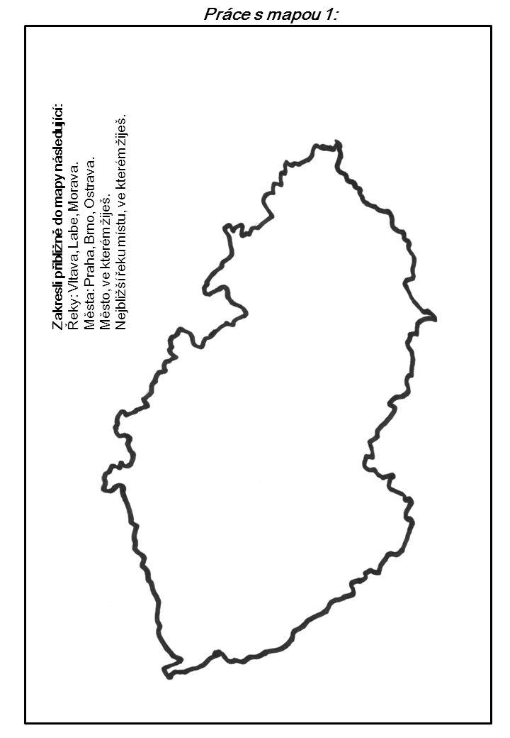 Práce s mapou 1: Zakresli přibližně do mapy následující: