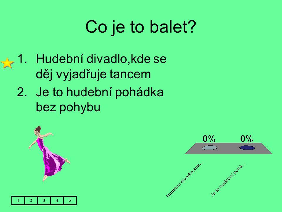 Co je to balet Hudební divadlo,kde se děj vyjadřuje tancem