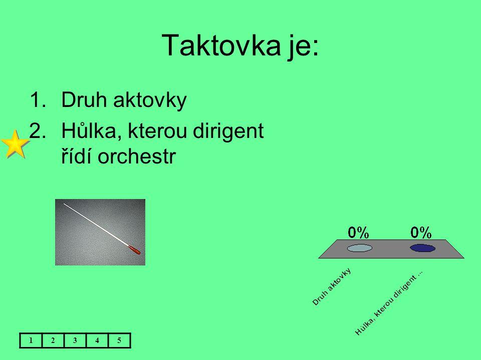 Taktovka je: Druh aktovky Hůlka, kterou dirigent řídí orchestr 1 2 3 4
