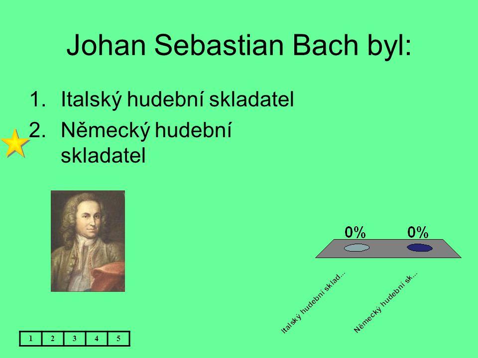 Johan Sebastian Bach byl: