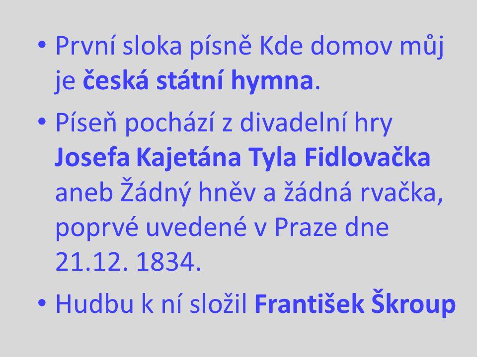 První sloka písně Kde domov můj je česká státní hymna.