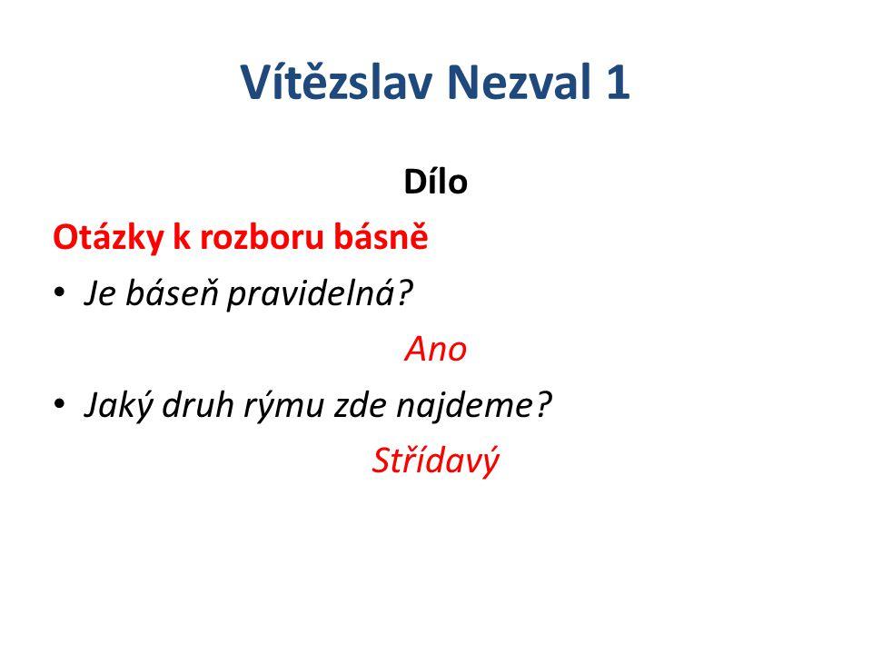 Vítězslav Nezval 1 Dílo Otázky k rozboru básně Je báseň pravidelná