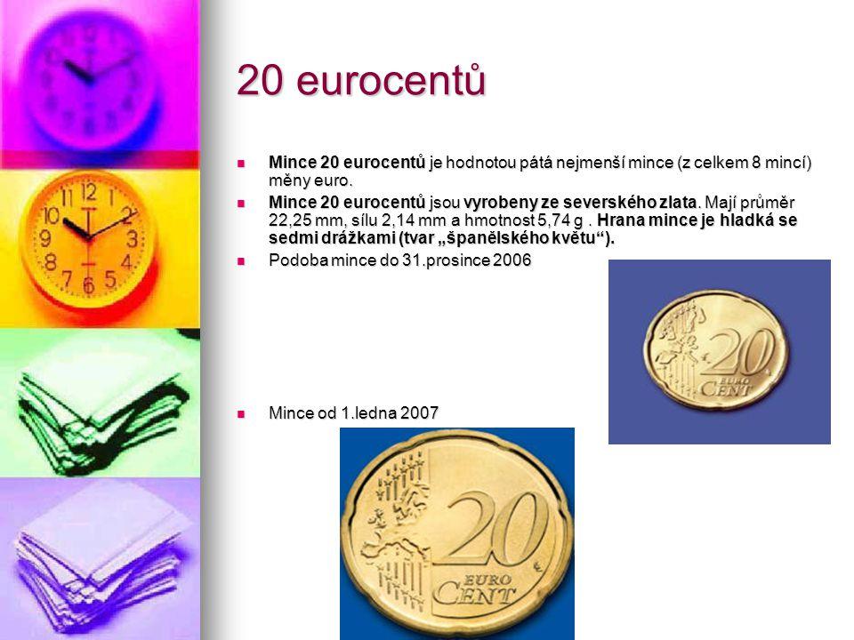 20 eurocentů Mince 20 eurocentů je hodnotou pátá nejmenší mince (z celkem 8 mincí) měny euro.