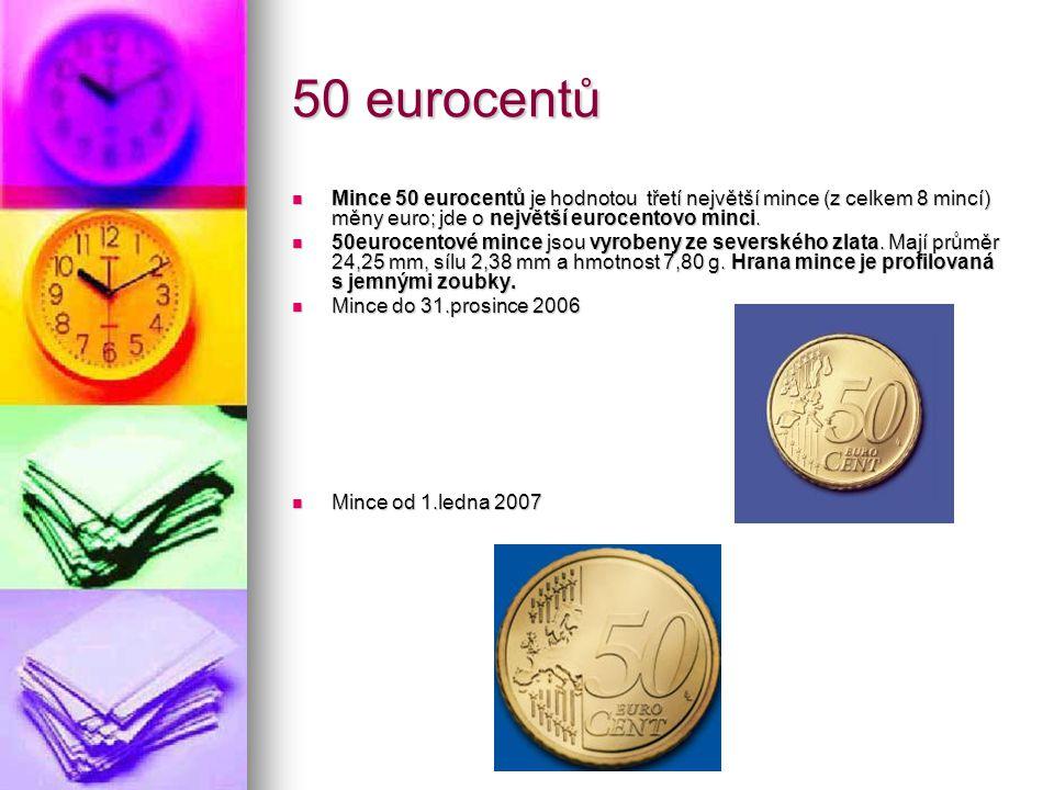 50 eurocentů Mince 50 eurocentů je hodnotou třetí největší mince (z celkem 8 mincí) měny euro; jde o největší eurocentovo minci.