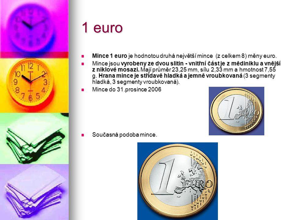 1 euro Mince 1 euro je hodnotou druhá největší mince (z celkem 8) měny euro.