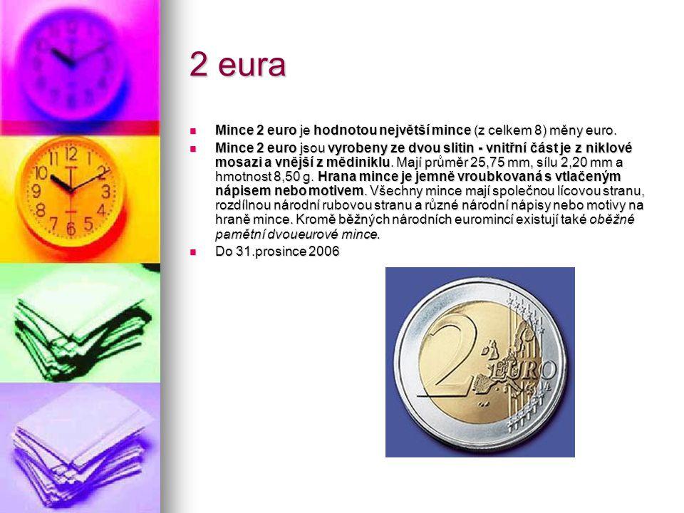 2 eura Mince 2 euro je hodnotou největší mince (z celkem 8) měny euro.