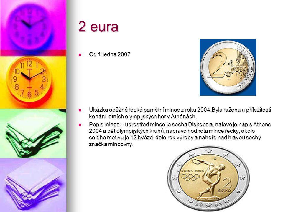 2 eura Od 1.ledna 2007. Ukázka oběžné řecké pamětní mince z roku 2004.Byla ražena u příležitosti konání letních olympijských her v Athénách.
