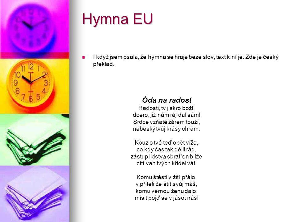 Hymna EU I když jsem psala, že hymna se hraje beze slov, text k ní je. Zde je český překlad. Óda na radost.