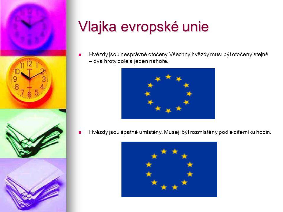 Vlajka evropské unie Hvězdy jsou nesprávně otočeny.Všechny hvězdy musí být otočeny stejně – dva hroty dole a jeden nahoře.