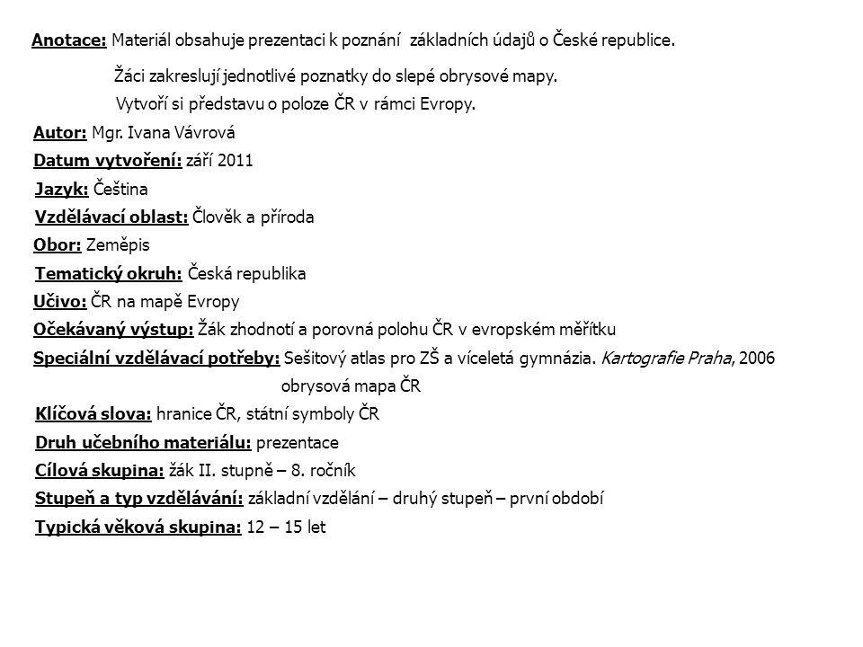 Anotace: Materiál obsahuje prezentaci k poznání základních údajů o České republice.