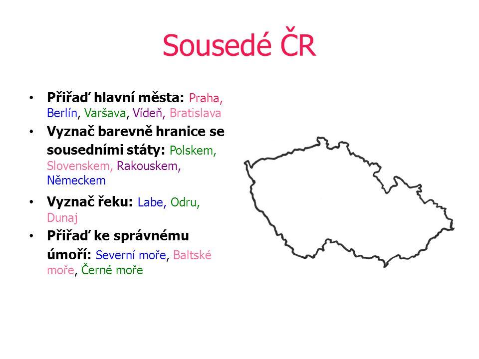 Sousedé ČR Přiřaď hlavní města: Praha, Berlín, Varšava, Vídeň, Bratislava.