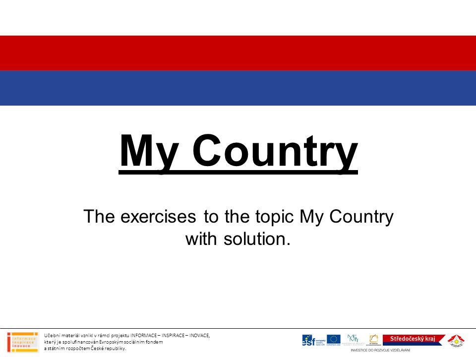 The exercises to the topic My Country with solution.