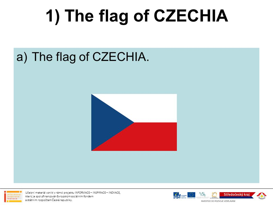 1) The flag of CZECHIA The flag of CZECHIA.