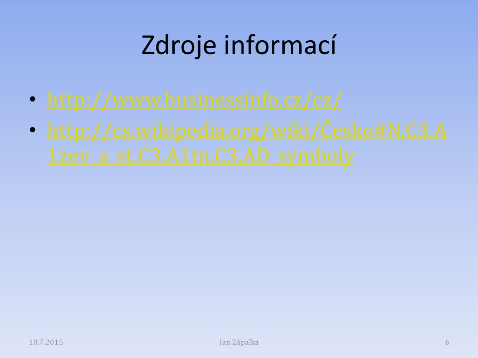 Zdroje informací http://www.businessinfo.cz/cz/