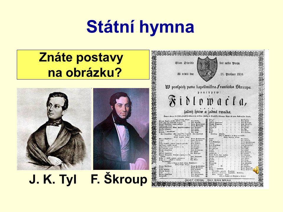 Státní hymna Znáte postavy na obrázku J. K. Tyl F. Škroup
