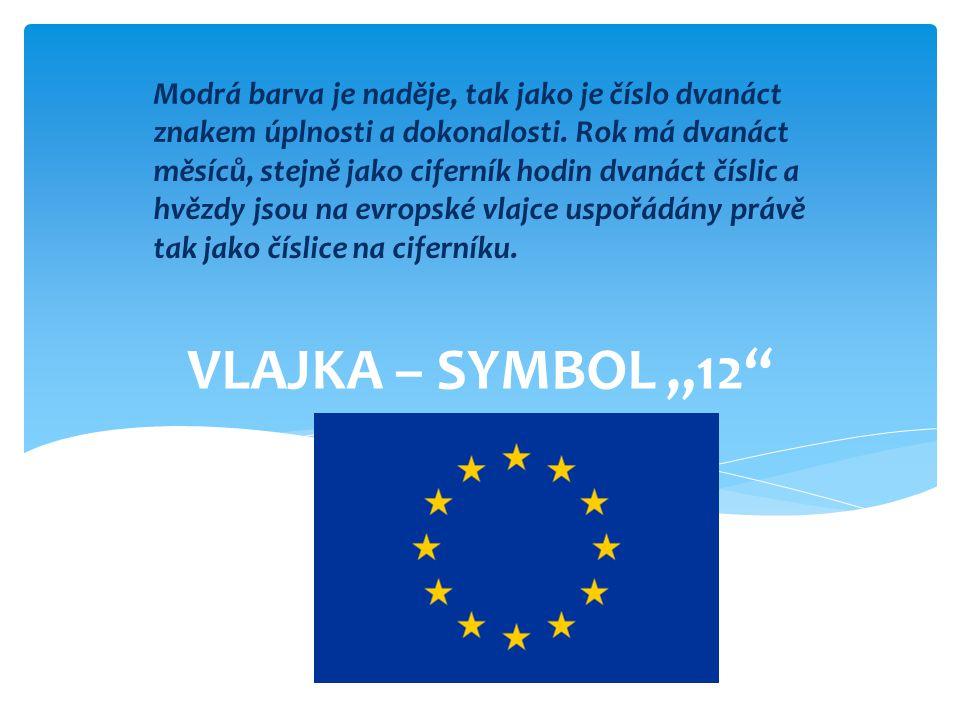 Modrá barva je naděje, tak jako je číslo dvanáct znakem úplnosti a dokonalosti. Rok má dvanáct měsíců, stejně jako ciferník hodin dvanáct číslic a hvězdy jsou na evropské vlajce uspořádány právě tak jako číslice na ciferníku.