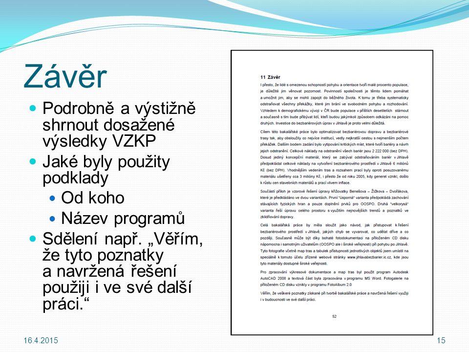 Závěr Podrobně a výstižně shrnout dosažené výsledky VZKP