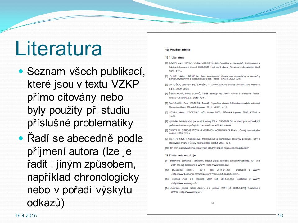 Literatura Seznam všech publikací, které jsou v textu VZKP přímo citovány nebo byly použity při studiu příslušné problematiky.