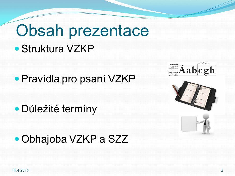 Obsah prezentace Struktura VZKP Pravidla pro psaní VZKP