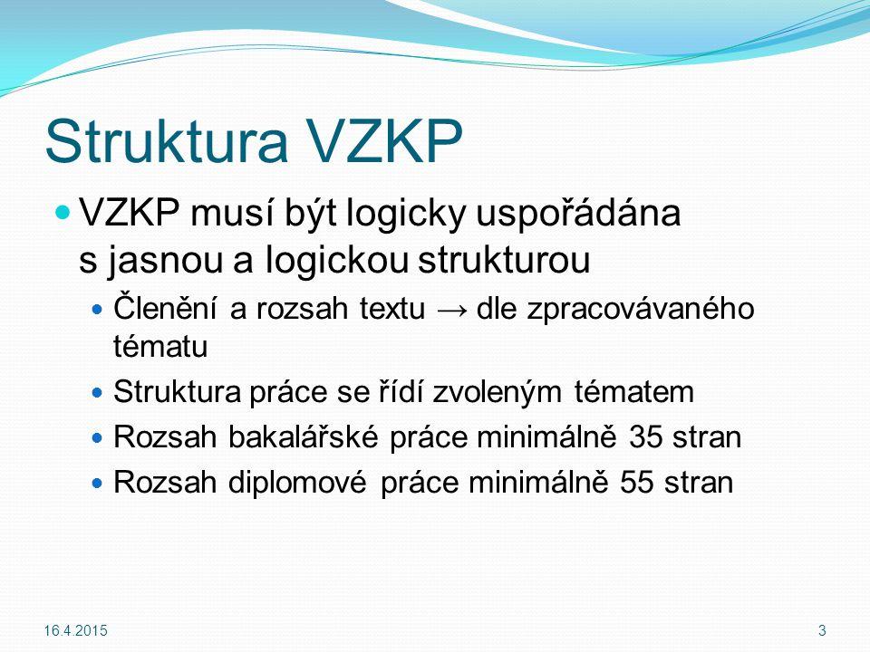 Struktura VZKP VZKP musí být logicky uspořádána s jasnou a logickou strukturou. Členění a rozsah textu → dle zpracovávaného tématu.