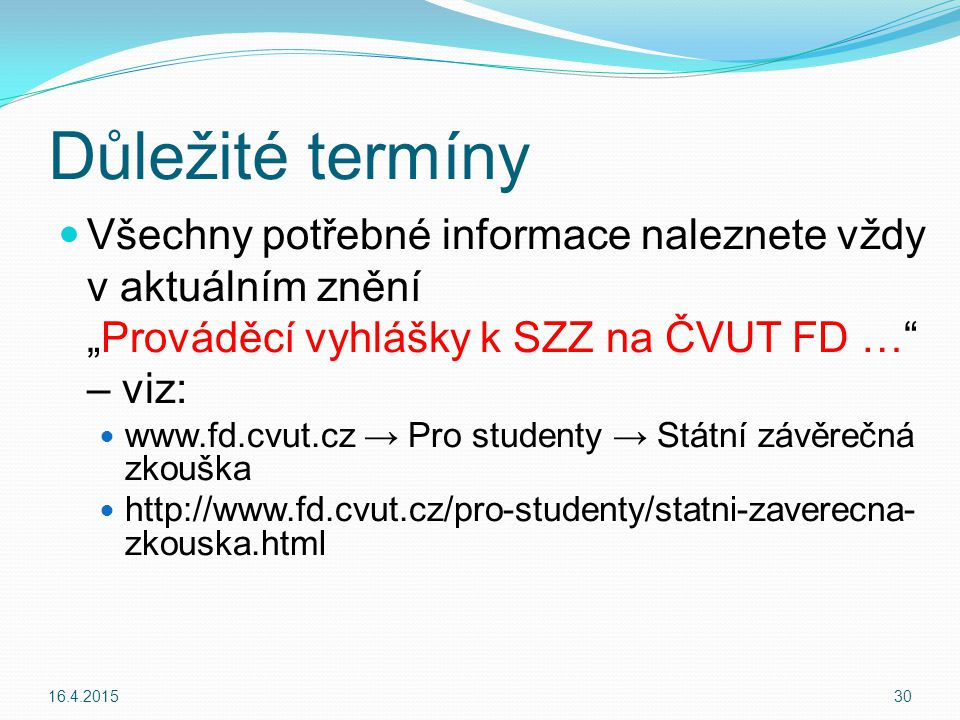 """Důležité termíny Všechny potřebné informace naleznete vždy v aktuálním znění """"Prováděcí vyhlášky k SZZ na ČVUT FD … – viz:"""