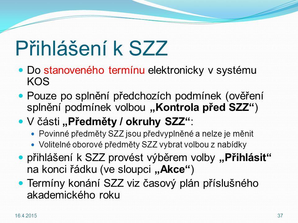 Přihlášení k SZZ Do stanoveného termínu elektronicky v systému KOS