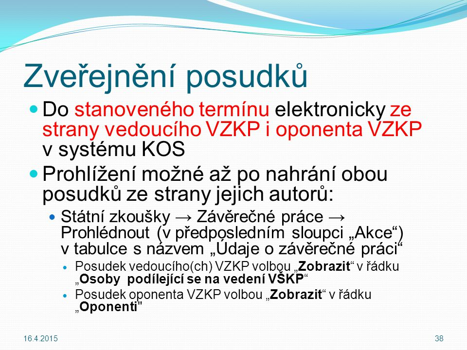 Zveřejnění posudků Do stanoveného termínu elektronicky ze strany vedoucího VZKP i oponenta VZKP v systému KOS.